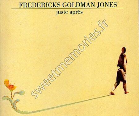 Fredericks-Goldman-Jones – Juste après